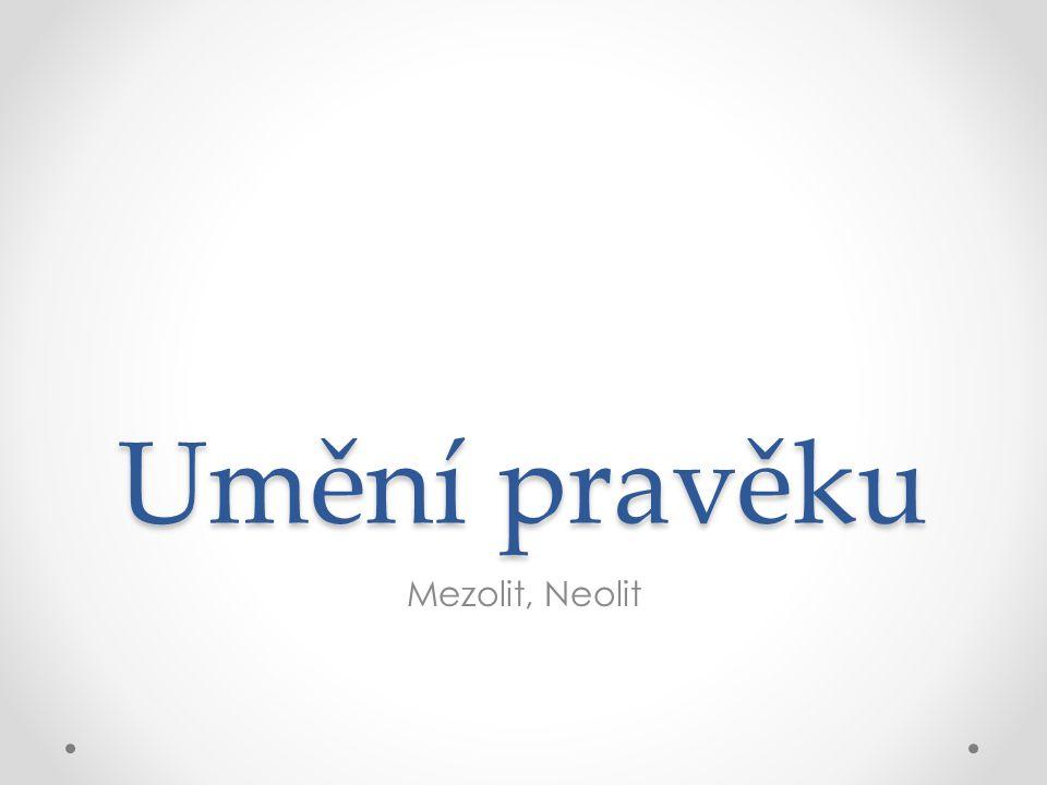 Umění pravěku Mezolit, Neolit