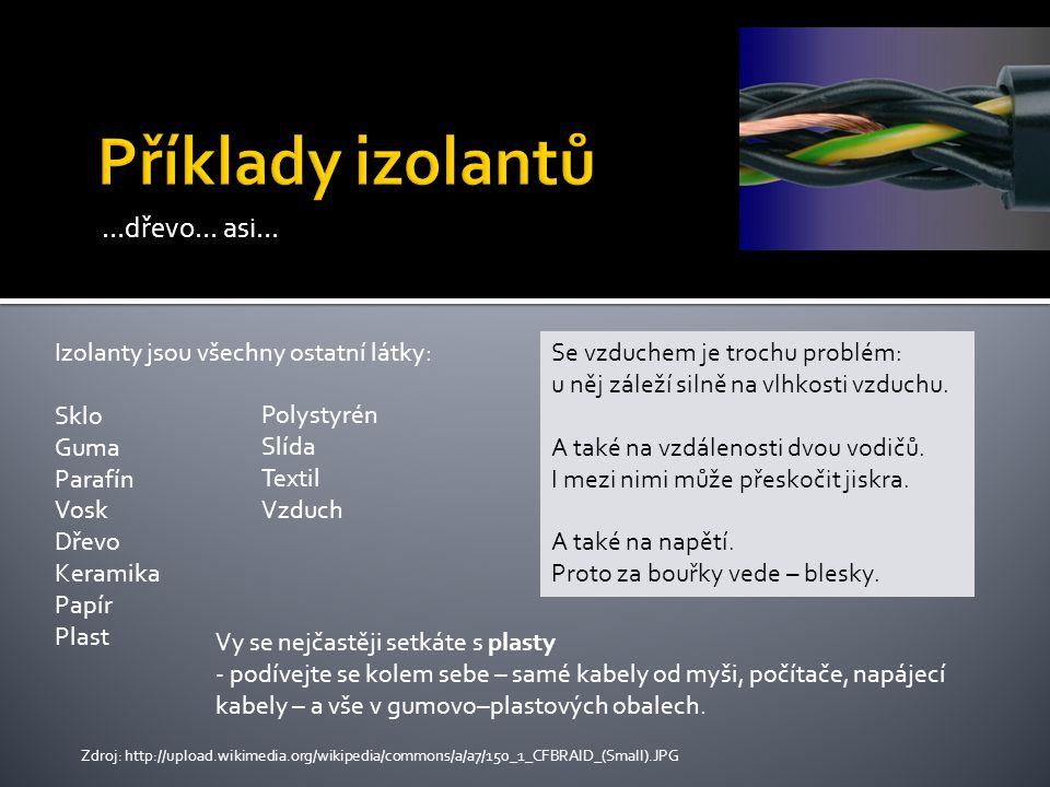 Příklady izolantů …dřevo… asi… Izolanty jsou všechny ostatní látky: