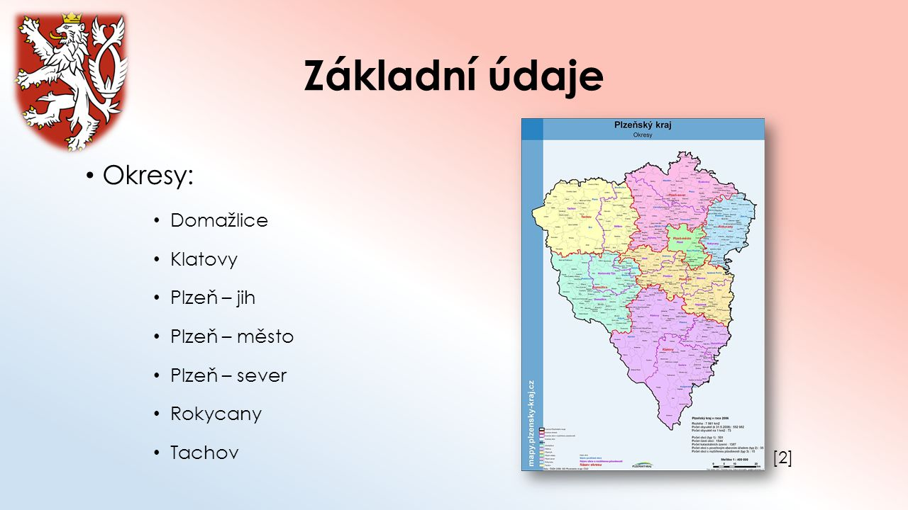 Základní údaje Okresy: Domažlice Klatovy Plzeň – jih Plzeň – město