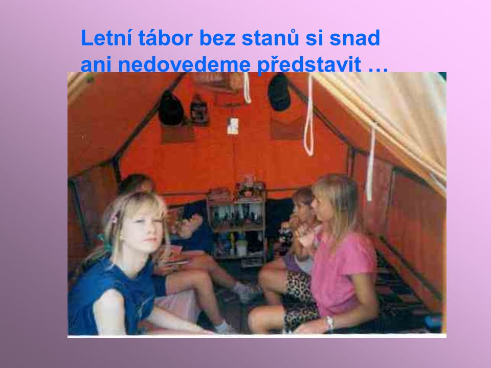 Letní tábor bez stanů si snad ani nedovedeme představit …