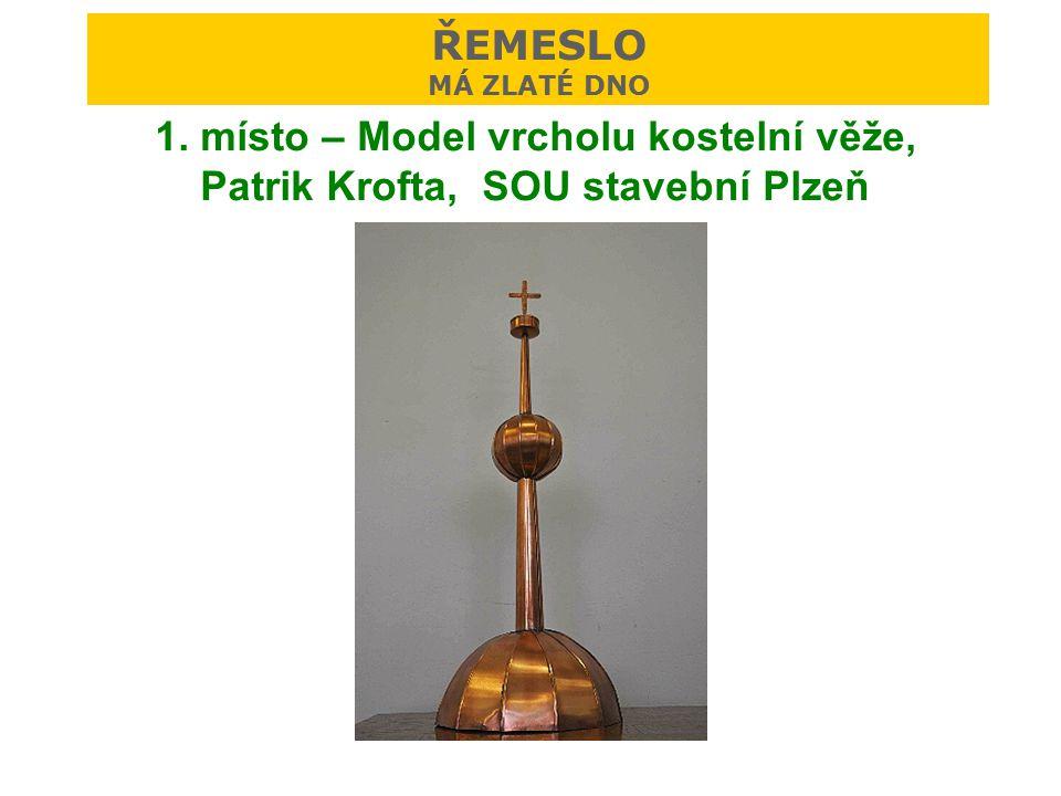 ŘEMESLO MÁ ZLATÉ DNO 1. místo – Model vrcholu kostelní věže, Patrik Krofta, SOU stavební Plzeň