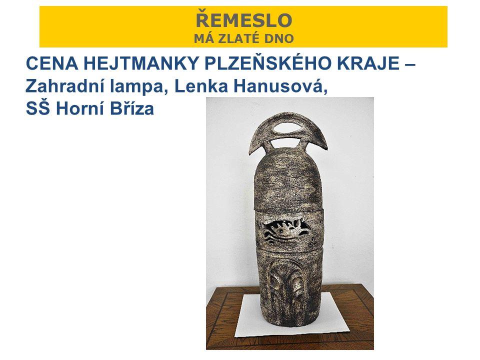 ŘEMESLO MÁ ZLATÉ DNO CENA HEJTMANKY PLZEŇSKÉHO KRAJE – Zahradní lampa, Lenka Hanusová, SŠ Horní Bříza.
