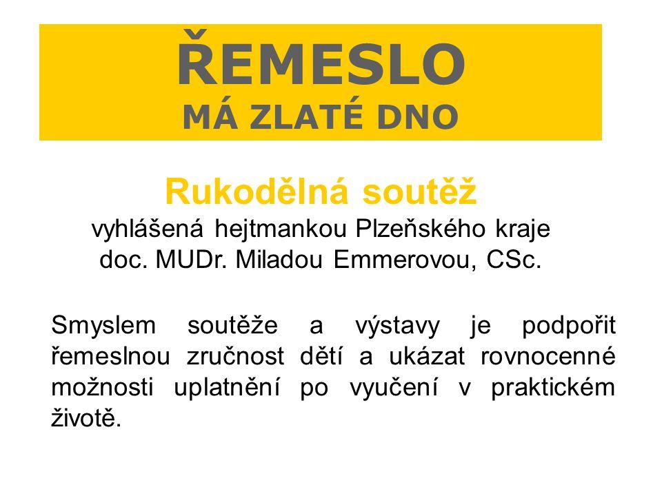 ŘEMESLO MÁ ZLATÉ DNO Rukodělná soutěž vyhlášená hejtmankou Plzeňského kraje doc. MUDr. Miladou Emmerovou, CSc.