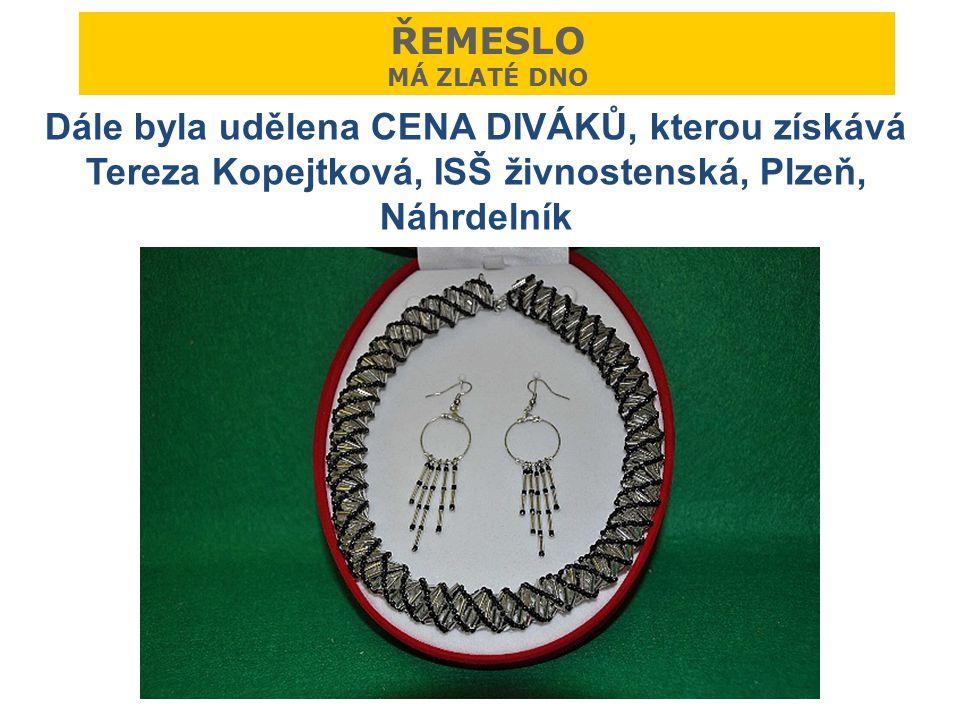 ŘEMESLO MÁ ZLATÉ DNO Dále byla udělena CENA DIVÁKŮ, kterou získává Tereza Kopejtková, ISŠ živnostenská, Plzeň, Náhrdelník.