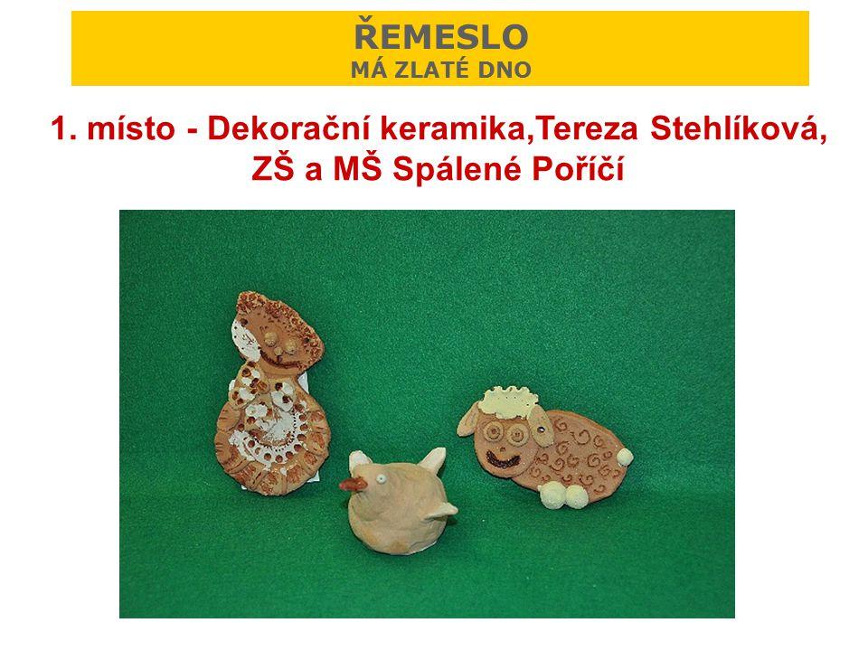 ŘEMESLO MÁ ZLATÉ DNO 1. místo - Dekorační keramika,Tereza Stehlíková, ZŠ a MŠ Spálené Poříčí