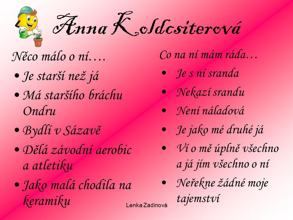 Anna Koldcsiterová Něco málo o ní…. Je starší než já