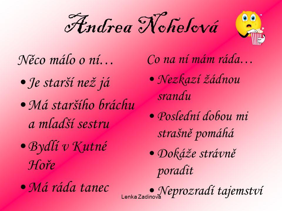 Andrea Nohelová Něco málo o ní… Je starší než já