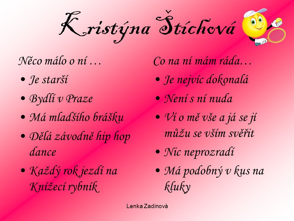 Kristýna Štíchová Něco málo o ní … Je starší Bydlí v Praze