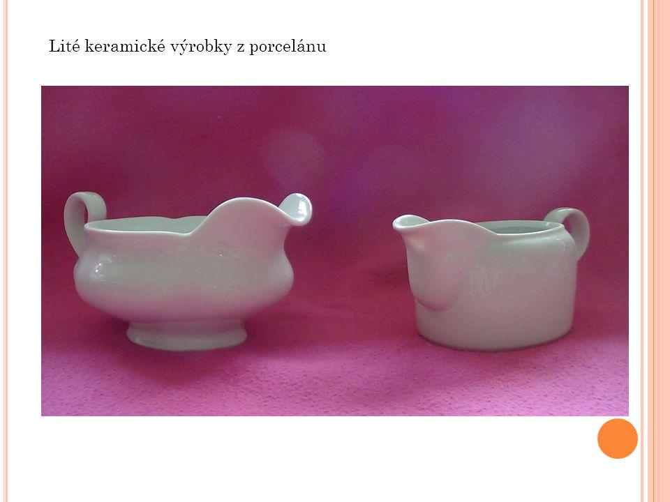 Lité keramické výrobky z porcelánu