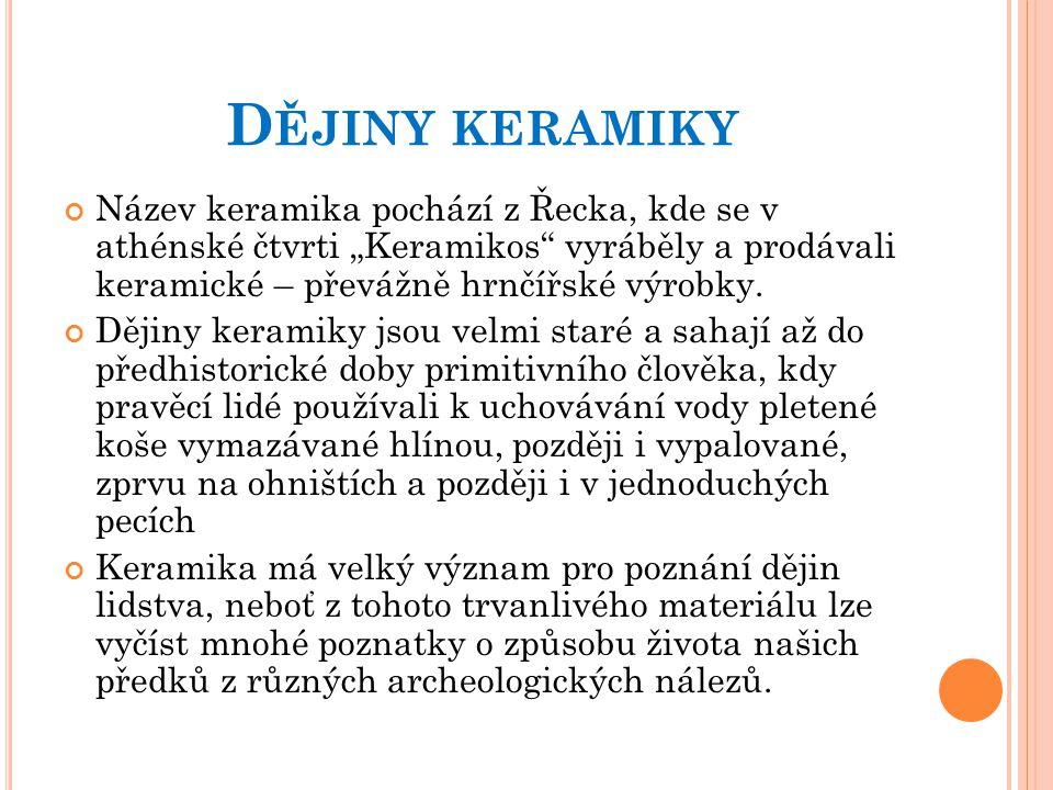 """Dějiny keramiky Název keramika pochází z Řecka, kde se v athénské čtvrti """"Keramikos vyráběly a prodávali keramické – převážně hrnčířské výrobky."""