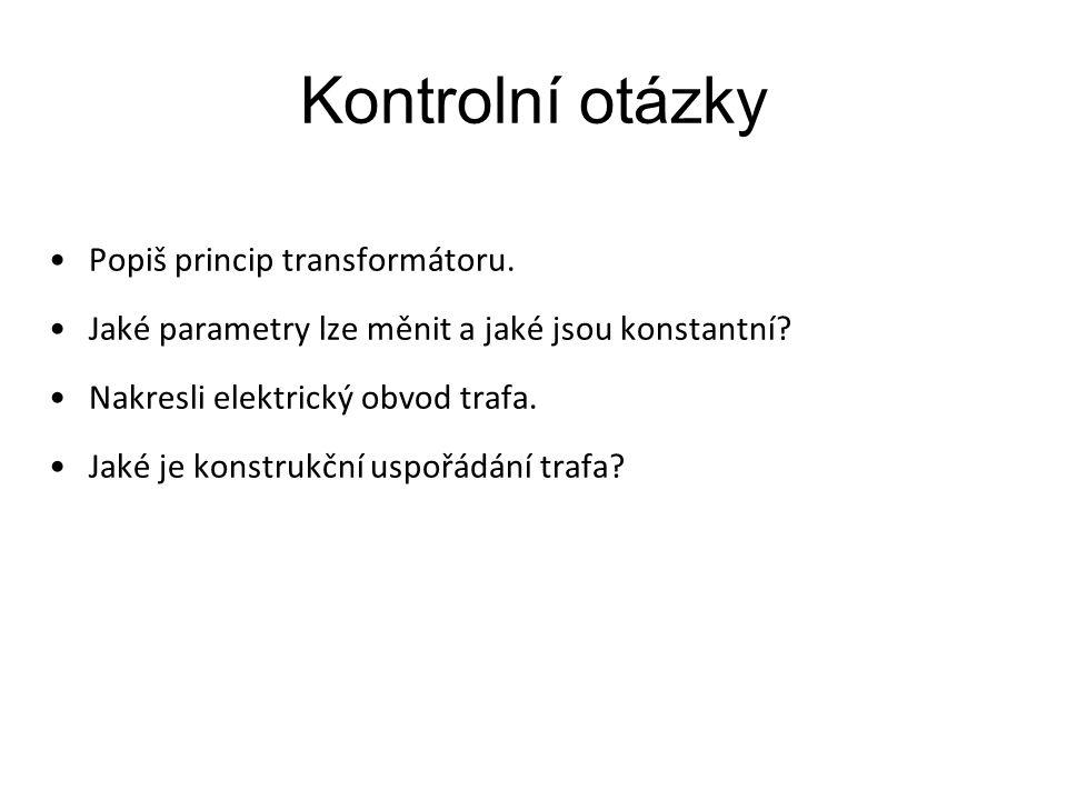 Kontrolní otázky Popiš princip transformátoru.