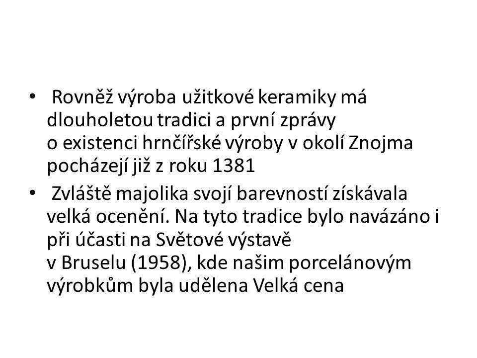 Rovněž výroba užitkové keramiky má dlouholetou tradici a první zprávy o existenci hrnčířské výroby v okolí Znojma pocházejí již z roku 1381