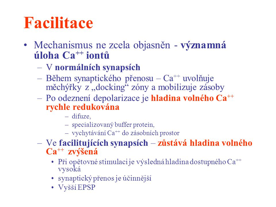 Facilitace Mechanismus ne zcela objasněn - významná úloha Ca++ iontů