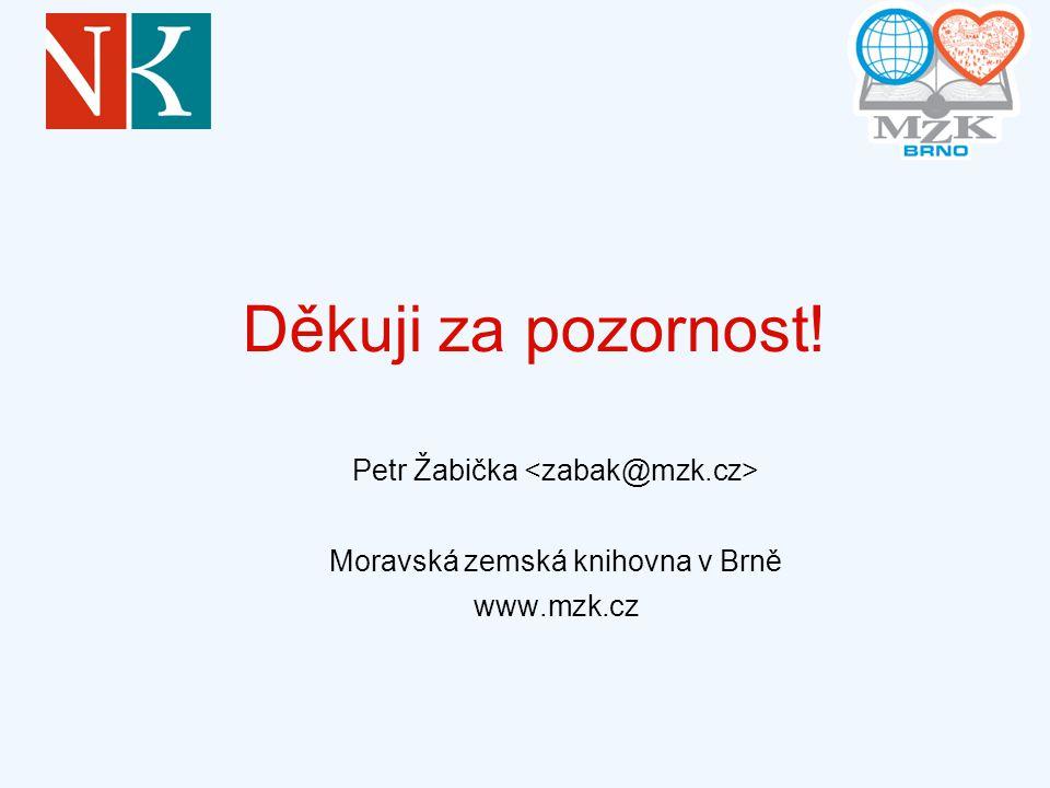 Děkuji za pozornost! Petr Žabička <zabak@mzk.cz>