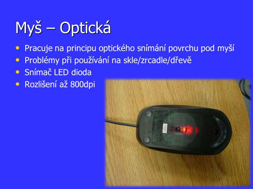 Myš – Optická Pracuje na principu optického snímání povrchu pod myší