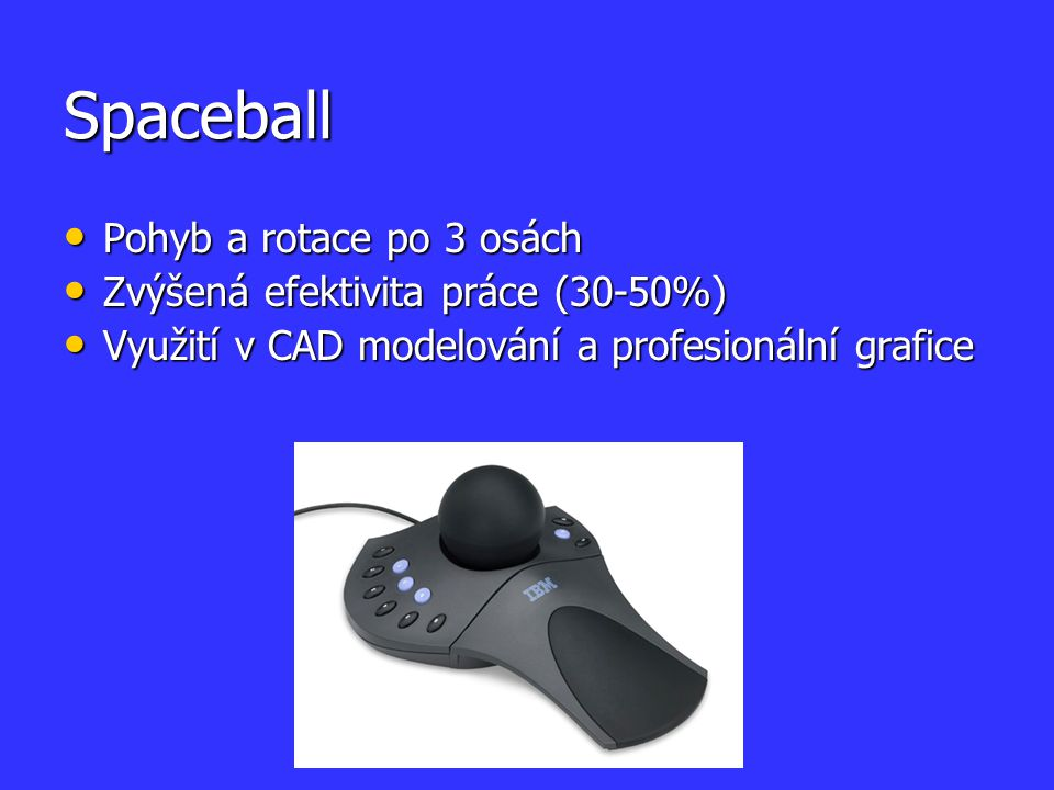Spaceball Pohyb a rotace po 3 osách Zvýšená efektivita práce (30-50%)
