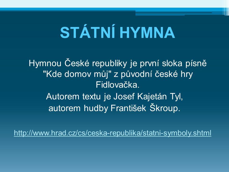 STÁTNÍ HYMNA Hymnou České republiky je první sloka písně Kde domov můj z původní české hry Fidlovačka.