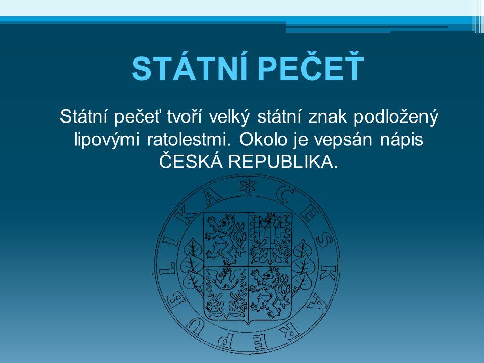 STÁTNÍ PEČEŤ Státní pečeť tvoří velký státní znak podložený lipovými ratolestmi.