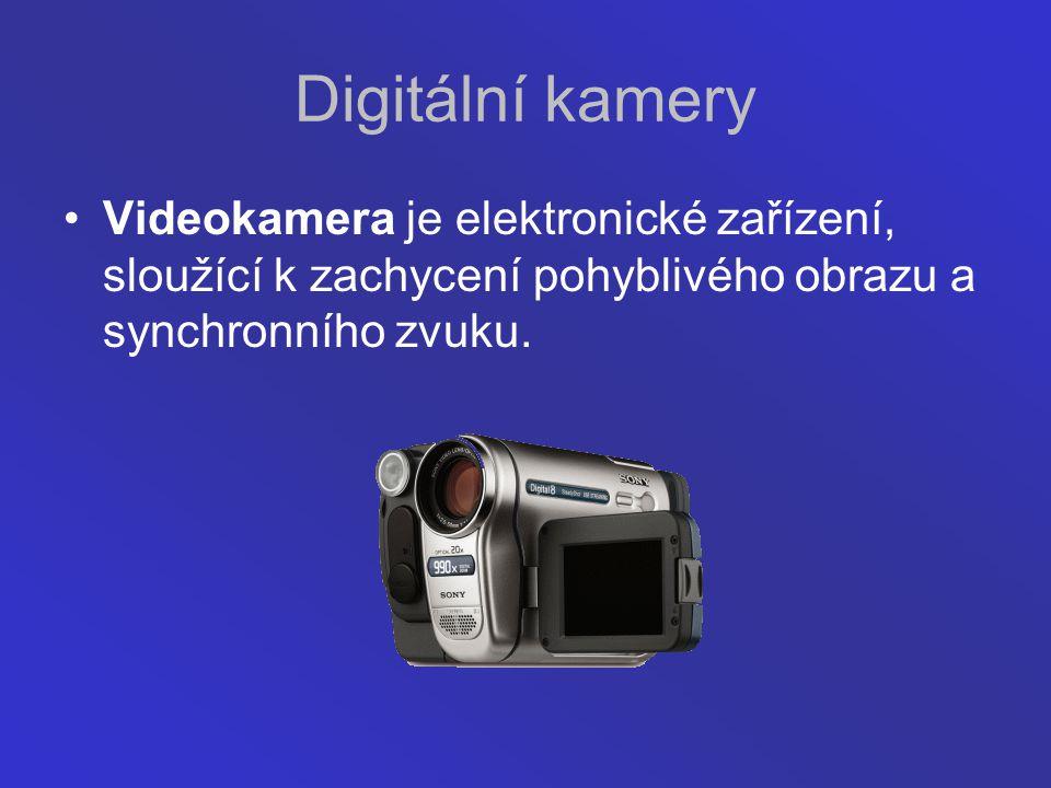 Digitální kamery Videokamera je elektronické zařízení, sloužící k zachycení pohyblivého obrazu a synchronního zvuku.