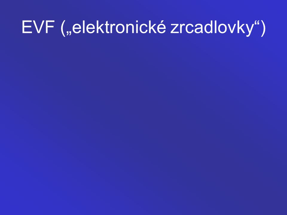 "EVF (""elektronické zrcadlovky )"