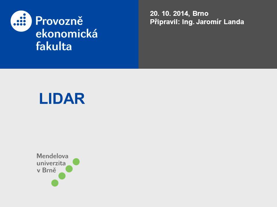 20. 10. 2014, Brno Připravil: Ing. Jaromír Landa LIDAR