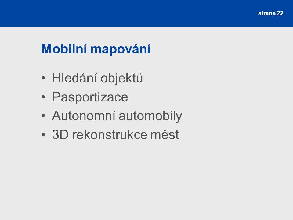 Mobilní mapování Hledání objektů Pasportizace Autonomní automobily 3D rekonstrukce měst