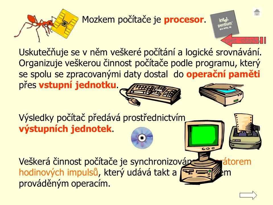 Mozkem počítače je procesor.