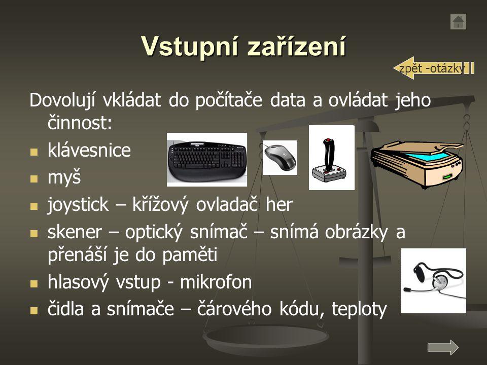 Vstupní zařízení zpět -otázky. Dovolují vkládat do počítače data a ovládat jeho činnost: klávesnice.