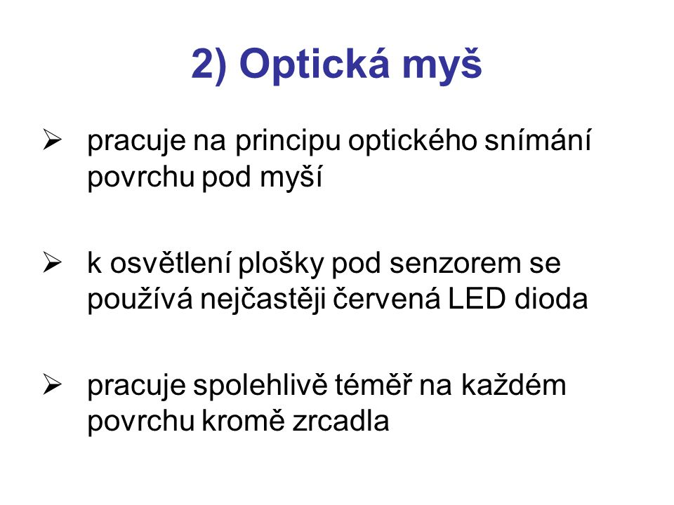 2) Optická myš pracuje na principu optického snímání povrchu pod myší