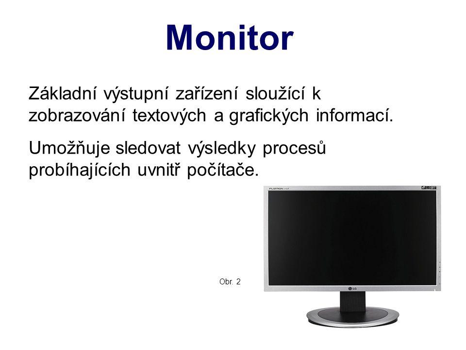Monitor Základní výstupní zařízení sloužící k zobrazování textových a grafických informací.