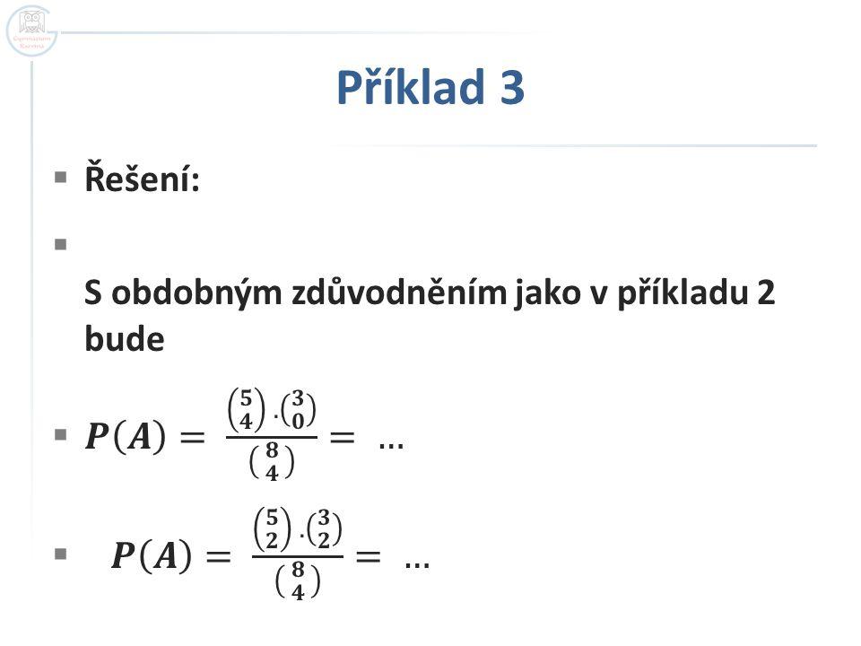 Příklad 3 Řešení: S obdobným zdůvodněním jako v příkladu 2 bude