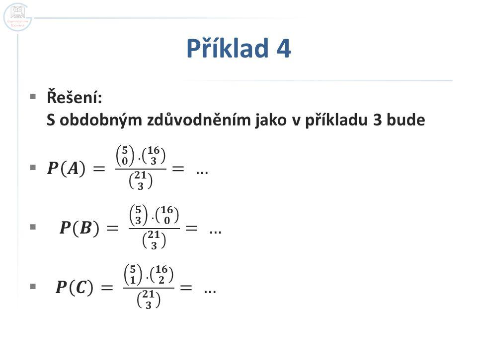 Příklad 4 Řešení: S obdobným zdůvodněním jako v příkladu 3 bude