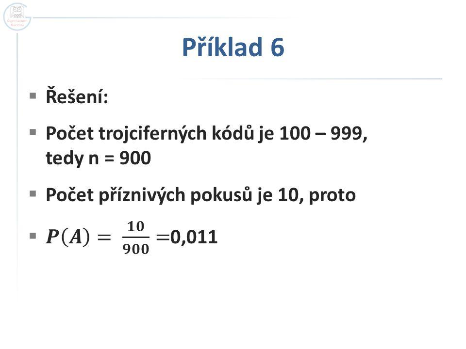 Příklad 6 Řešení: Počet trojciferných kódů je 100 – 999, tedy n = 900
