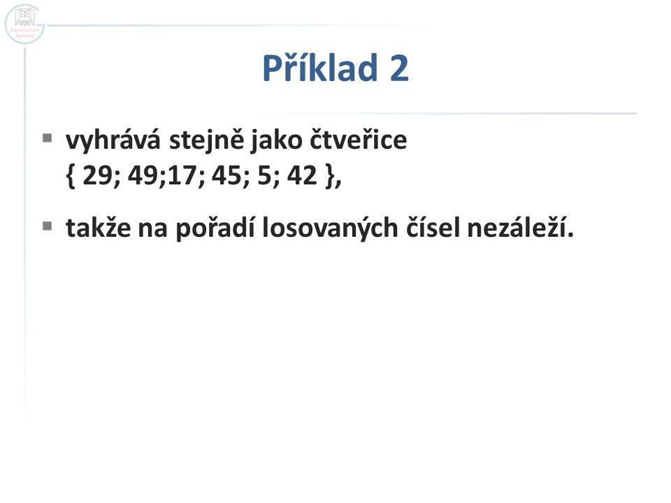 Příklad 2 vyhrává stejně jako čtveřice { 29; 49;17; 45; 5; 42 },