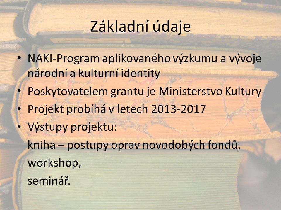 Základní údaje NAKI-Program aplikovaného výzkumu a vývoje národní a kulturní identity. Poskytovatelem grantu je Ministerstvo Kultury.