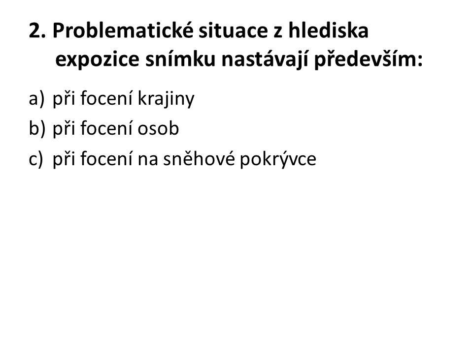 2. Problematické situace z hlediska expozice snímku nastávají především: