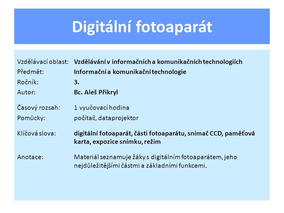 Digitální fotoaparát Vzdělávací oblast: Vzdělávání v informačních a komunikačních technologiích. Předmět: Informační a komunikační technologie.