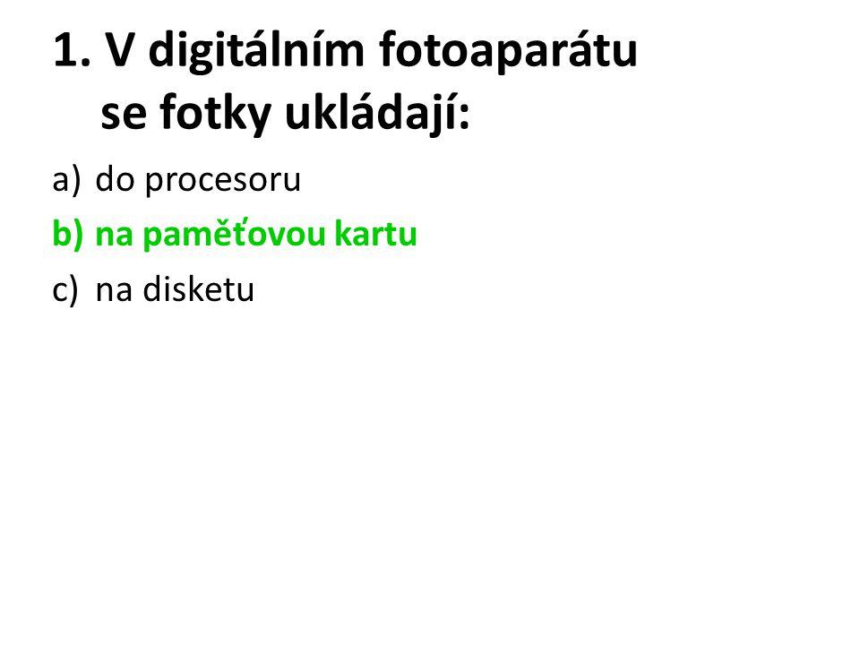 1. V digitálním fotoaparátu se fotky ukládají: