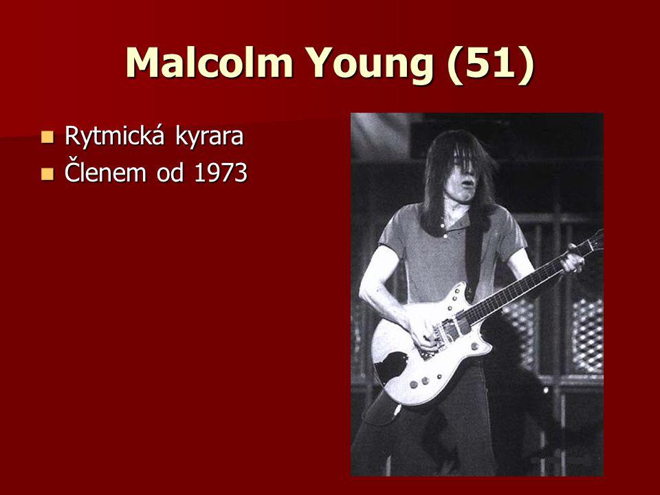 Malcolm Young (51) Rytmická kyrara Členem od 1973