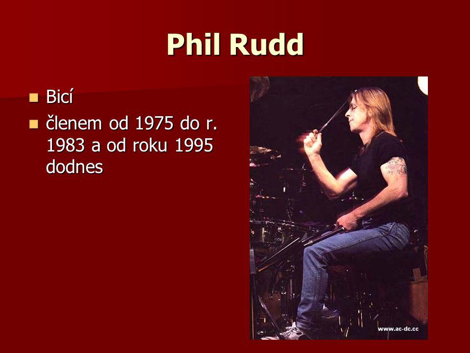 Phil Rudd Bicí členem od 1975 do r. 1983 a od roku 1995 dodnes