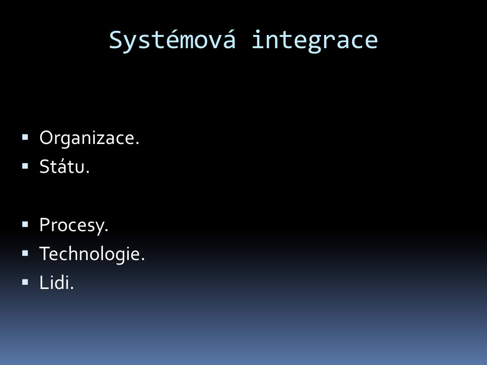 Systémová integrace Organizace. Státu. Procesy. Technologie. Lidi.