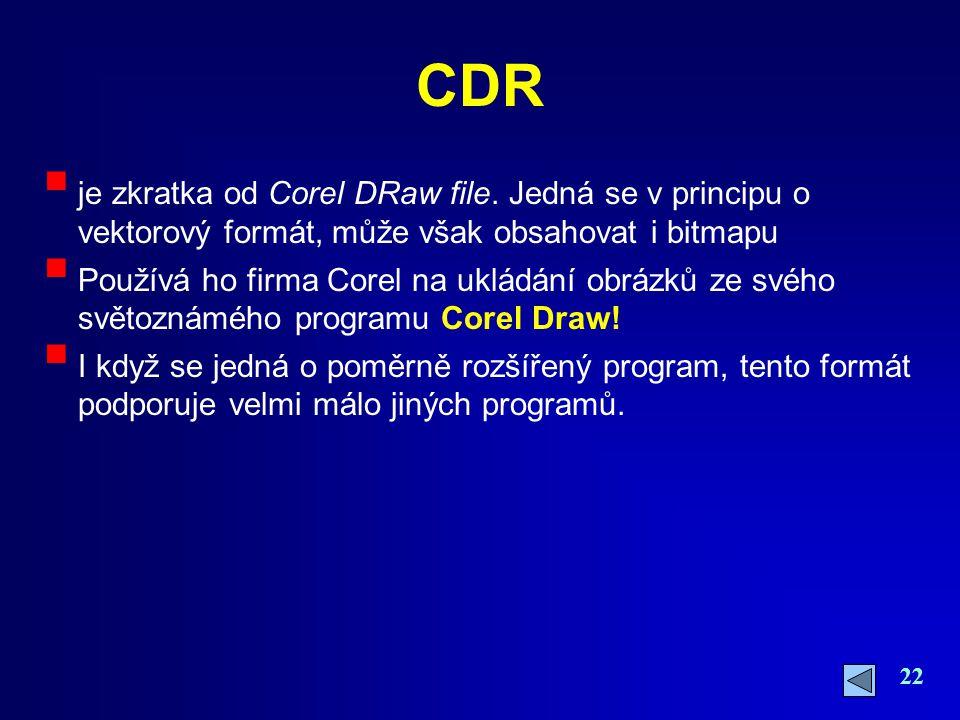 CDR je zkratka od Corel DRaw file. Jedná se v principu o vektorový formát, může však obsahovat i bitmapu.
