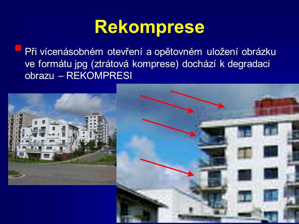 Rekomprese Při vícenásobném otevření a opětovném uložení obrázku ve formátu jpg (ztrátová komprese) dochází k degradaci obrazu – REKOMPRESI.