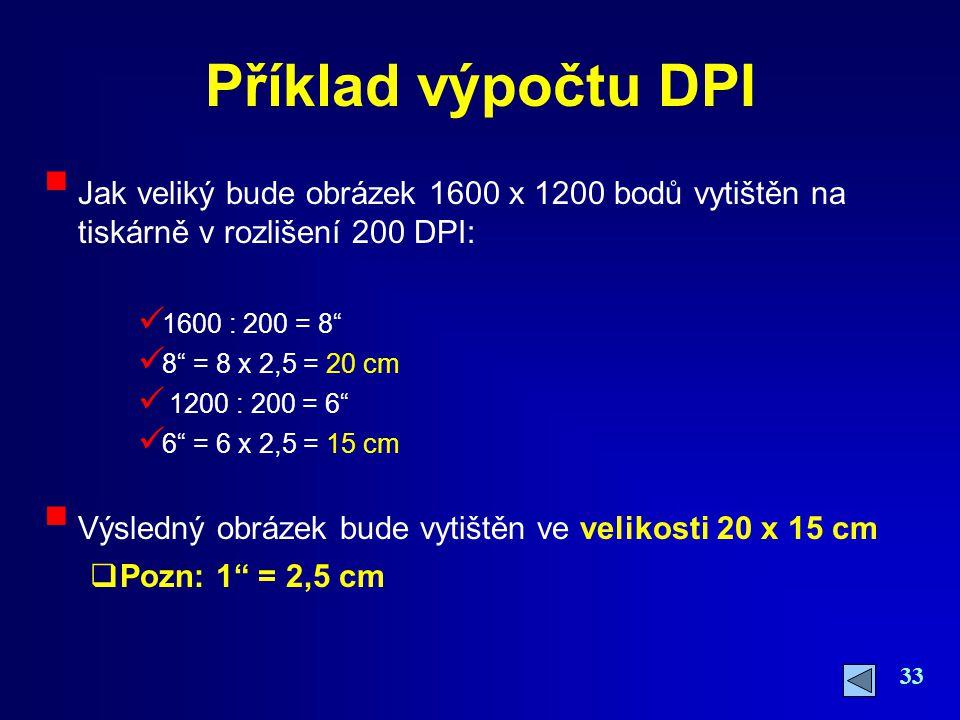 Příklad výpočtu DPI Jak veliký bude obrázek 1600 x 1200 bodů vytištěn na tiskárně v rozlišení 200 DPI: