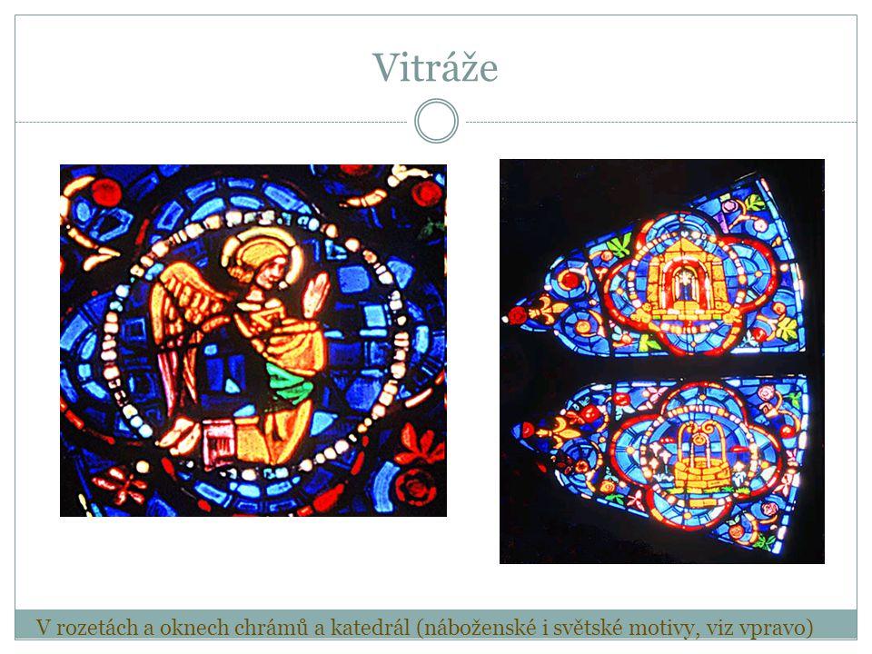 Vitráže V rozetách a oknech chrámů a katedrál (náboženské i světské motivy, viz vpravo)