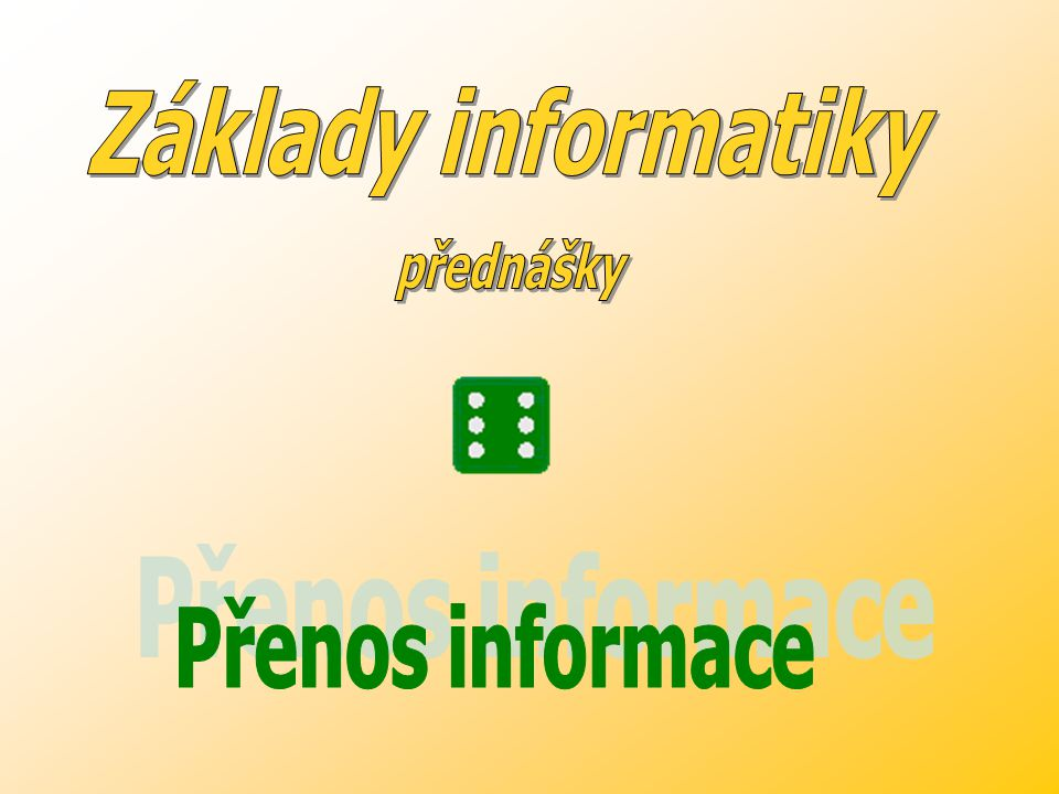 Základy informatiky přednášky Přenos informace