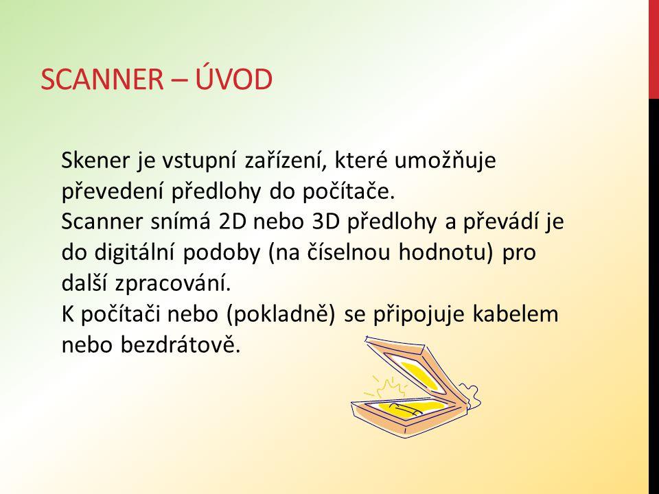 Scanner – úvod Skener je vstupní zařízení, které umožňuje převedení předlohy do počítače.