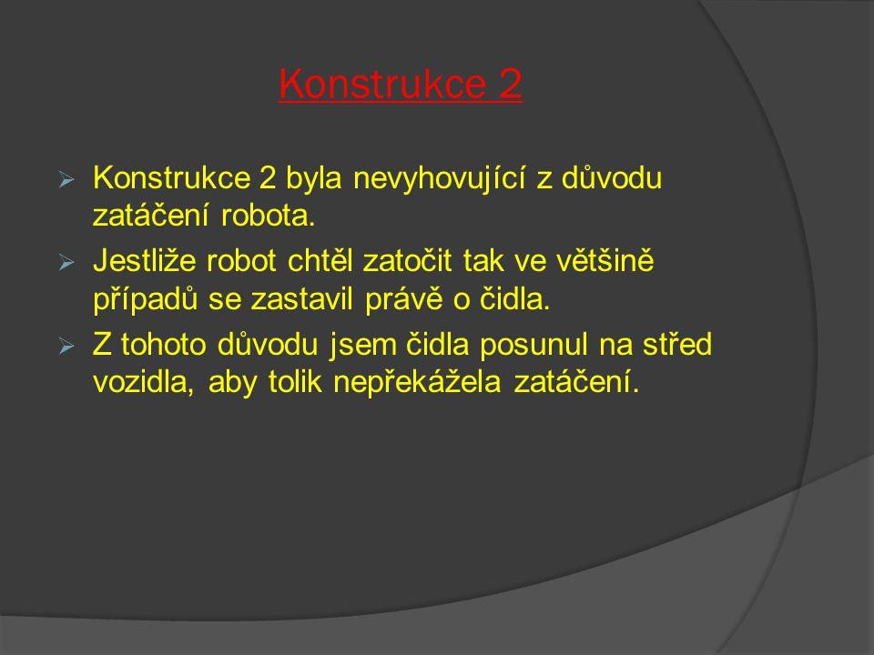 Konstrukce 2 Konstrukce 2 byla nevyhovující z důvodu zatáčení robota.