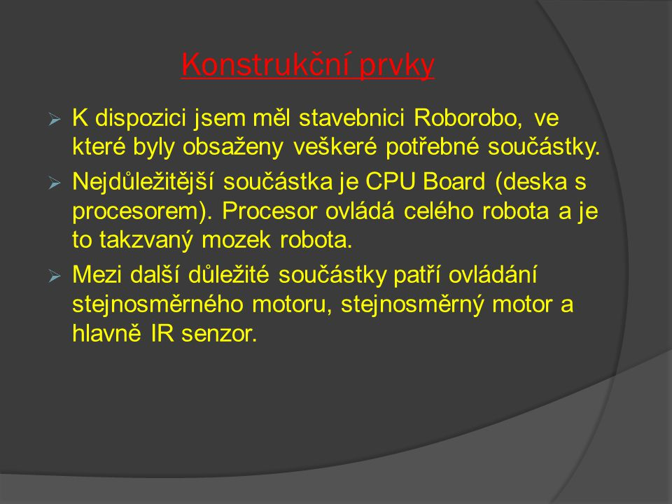 Konstrukční prvky K dispozici jsem měl stavebnici Roborobo, ve které byly obsaženy veškeré potřebné součástky.
