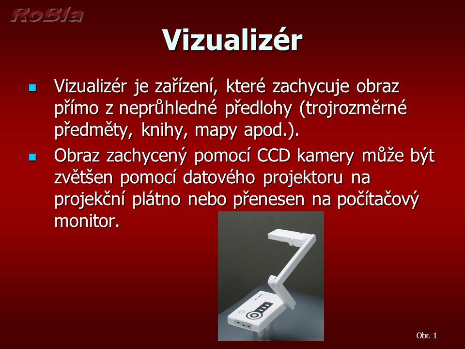 Vizualizér Vizualizér je zařízení, které zachycuje obraz přímo z neprůhledné předlohy (trojrozměrné předměty, knihy, mapy apod.).
